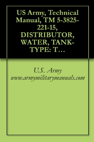 US Army, Technical Manual, TM 5-3825-221-15, DISTRIBUTOR, WATER, TANK-TYPE: TRUCK MOUNTE GASOLINE DRIVEN, (MACLEOD MODEL W15A, NONWINTERIZED), (NSN 3825-00-954-9033), ... (3825-00-474-3742), military manuals