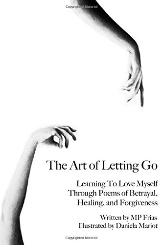 The Art of Letting Go: Learning To Love Myself Through Poems of Betrayal, Healing, and Forgiveness. ebook