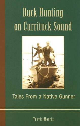 Duck Hunting on Currituck Sound: Tales from a Native Gunner