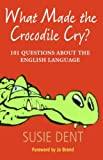What Made the Crocodile Cry?, Susie Dent, 0199574154