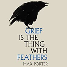 Grief Is the Thing with Feathers Audiobook by Max Porter Narrated by Jot Davies