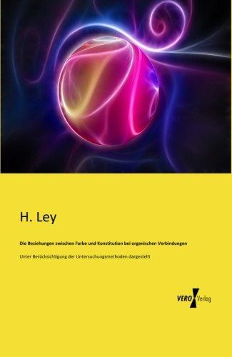 Die Beziehungen zwischen Farbe und Konstitution bei organischen Verbindungen: Unter Beruecksichtigung der Untersuchungsmethoden dargestellt (German Edition)