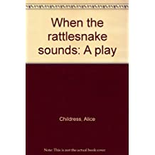 When the rattlesnake sounds: A play