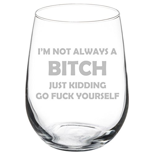 Wine Glass Goblet Funny I'm Not Always A Btch Just Kidding (17 oz Stemless) ()