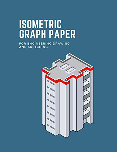 """Isometric Graph Paper for Engineering Drawing and Sketching: Grid of Equilateral Triangles. Useful for Architecture, Landscaping or Sculpture. ... Isometric Building.  8.5"""" X 11"""" 120 pages"""