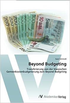 Beyond Budgeting: Transferierung von der klassischen Gemeinkostenbudgetierung zum Beyond Budgeting (German Edition)