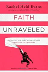 Faith Unraveled: How a Girl Who Knew All the Answers Learned to Ask Questions by Rachel Held Evans (2014-04-08) Paperback