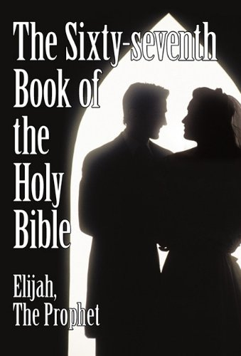 The Sixty-seventh Book of the Holy Bible by Elijah the Prophet as God Promised from the Book of Malachi. pdf epub