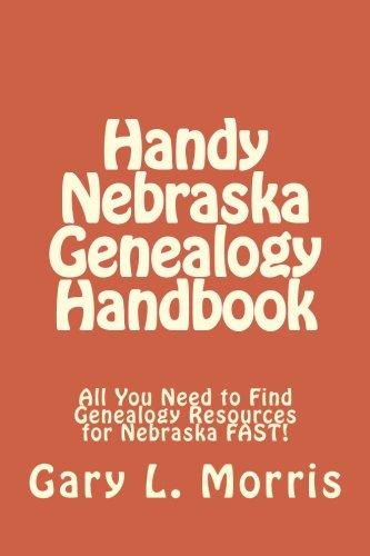 Read Online Handy Nebraska Genealogy Handbook: All You Need to Find Genealogy Resources for Nebraska FAST! pdf