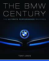 The BMW Century: The Ultimate Performance Machines Front Cover