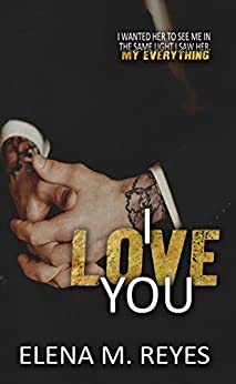 I Love You (An I Saw You 1.5 Novelette) by [Reyes, Elena M.]