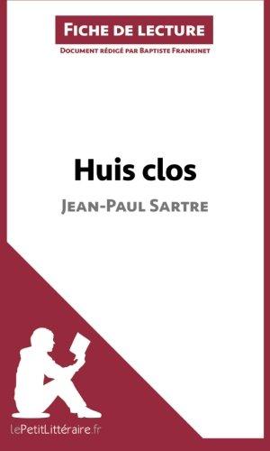 Huis clos de Jean-Paul Sartre (Fiche de lecture): Résumé Complet Et Analyse Détaillée De L'oeuvre (French Edition)