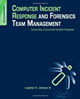 Computer Incident Response and Forensics Team Management Front Cover