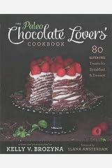 The Paleo Chocolate Lovers Cookbook: 80 Gluten Free Treats for Breakfast & Dessert by Kelly V. Brozyna (1-Oct-2013) Paperback Paperback