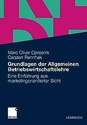 Grundlagen der Allgemeinen Betriebswirtschaftslehre: eine Einführung aus marketingorientierter Sicht von Marc Opresnik (2011) Taschenbuch