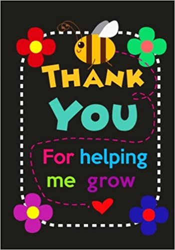 Teacher Notebook Thank You For Helping Me Grow Thank You Gift For Teachers To Show Your Gratitude During Teacher Appreciation Week Work Book Planner Journal Diary 7 X 10 120 Pages
