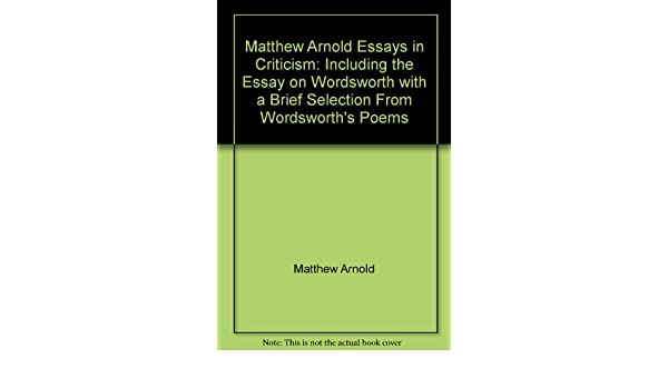 matthew arnold essays in criticism including the essay on  matthew arnold essays in criticism including the essay on wordsworth a brief selection from wordsworth s poems com books