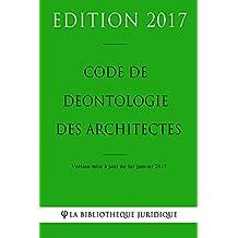 Code de déontologie des architectes 2017: Code de déontologie des architectes français au 1er janvier 2017 (French Edition)