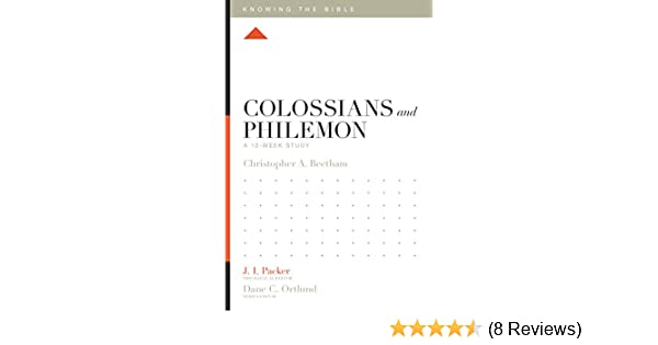 Colossians and philemon a 12 week study knowing the bible colossians and philemon a 12 week study knowing the bible kindle edition by christopher a beetham j i packer religion spirituality kindle ebooks fandeluxe Gallery