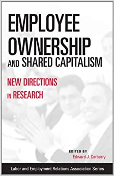 Employee Ownership and Shared Capitalism: New Directions in Research (LERA Research Volumes) (2011-07-07)