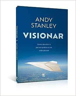 Visionar. Como Descobrir e por em Prática a Sua Visão Pessoal