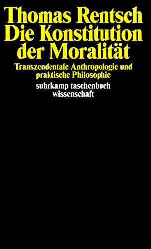 Die Konstitution der Moralität: Transzendentale Anthropologie und praktische Philosophie (suhrkamp taschenbuch wissenschaft)