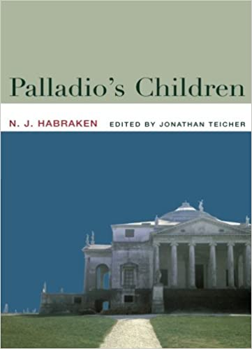 palladio s children essays on everyday environment and the  palladio s children essays on everyday environment and the architect 1st edition