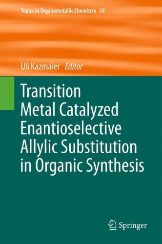Transition Metal Catalyzed Enantioselective Allylic Substitution in Organic Synthesis (Topics in Organometallic Chemistr
