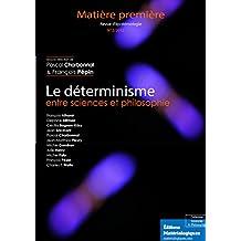 Le déterminisme entre sciences et philosophie: Revue Matière première (French Edition)
