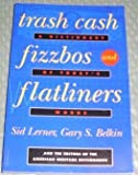 Trash Cash, Fizzbos, and Flatliners, American Heritage Publishing Staff and Sid Lerner, 0395640202