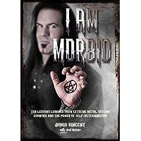 Vincent, D: I Am Morbid