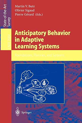 Anticipatory Behavior in Adaptive Learning Systems: Foundations, Theories, and Systems (Lecture Notes in Computer Science)