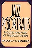 Jazz Portraits : The Lives and Music of the Jazz Masters, Lyons, Len, 0688100023