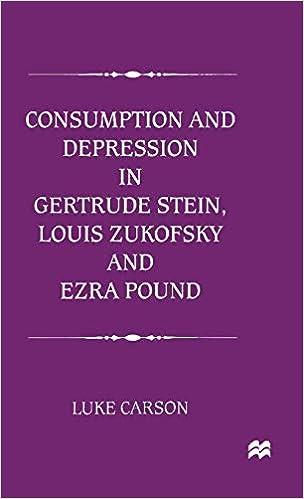 consumption and depression in gertrude stein louis zukovsky and ezra pound carson luke