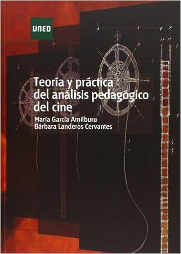Teoría Y Práctica Del Análisis Pedagógico Del Cine por María García Amilburu Gratis