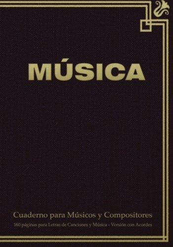 Cuaderno para Musicos y Compositores de 160 paginas para Letras de Canciones y Musica. Version con Acordes: Cuaderno de 17.78 x 25.4 cm con tapa en ... y tablas de acordes.  [Journals ES, Spicy] (Tapa Blanda)
