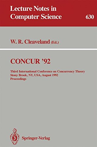 CONCUR '92: Third International Conference on Concurrency Theory, Stony Brook, NY, USA, August 24-27, 1992. Proceedings (Lecture Notes in Computer Science) by Springer
