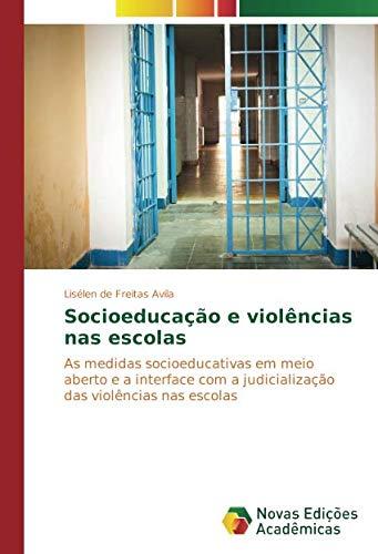 Read Online Socioeducação e violências nas escolas: As medidas socioeducativas em meio aberto e a interface com a judicialização das violências nas escolas (Portuguese Edition) pdf epub
