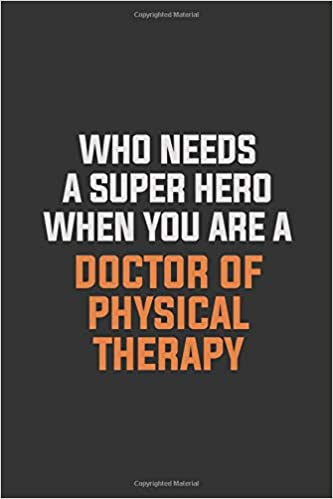 Who Needs A Super Hero When You Are A Doctor Of Physical