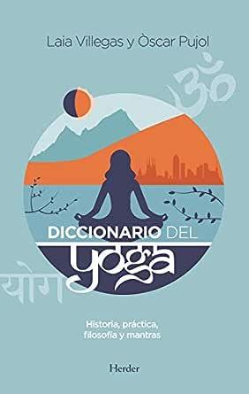 Diccionario del Yoga: Historia, práctica, filosofía y mantras