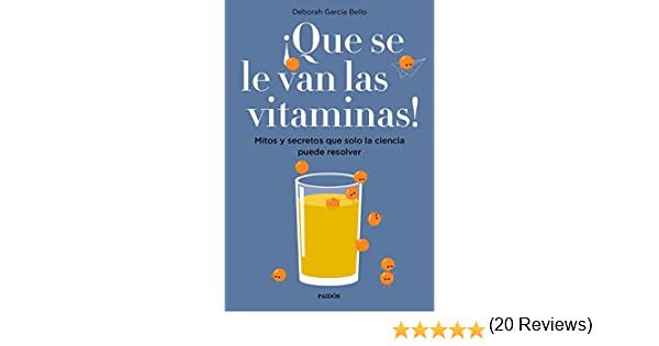 ¡Que se le van las vitaminas!: Mitos y secretos que solo la ciencia puede resolver eBook: Deborah García Bello: Amazon.es: Tienda Kindle