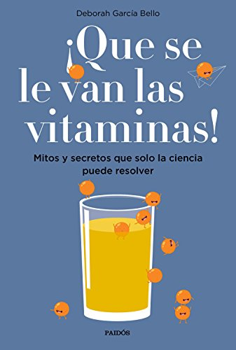 ¡Que se le van las vitaminas!: Mitos y secretos que solo la ciencia