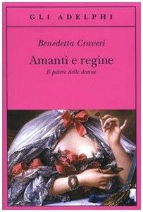 Amanti e regine. Il potere delle donne Copertina flessibile – 27 ago 2008 Benedetta Craveri Adelphi 8845923029 BIOGRAFIA E GENEALOGIA