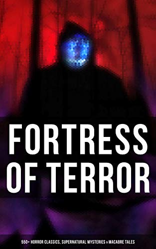 Fortress of Terror: 550+ Horror Classics, Supernatural Mysteries & Macabre Tales: The Phantom of the Opera, The Tell-Tale Heart, The Turn of the Screw, ... The Beetle, The Picture of Dorian Gray…