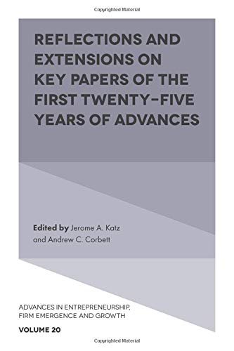 - Reflections and Extensions on Key Papers of the First Twenty-five Years of Advances (Advances in Entrepreneurship, Firm Emergence and Growth)