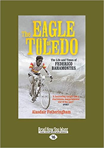 The Eagle of Toledo: The Life and Times of Federico Bahamontes, the Tours Greatest Climber