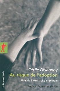 Au risque de l'adoption : Une vie à construire ensemble par Delannoy