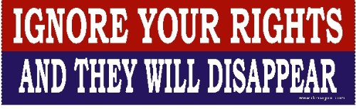 DOMAGRON Ignore Your Rights And They Will Disappear Bumper Stickers