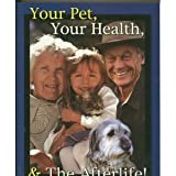Your Pet, Your Health and the after Life, Wohlberg, Steve, 0972223363