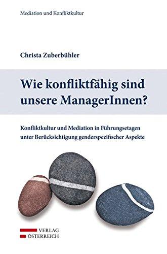 Wie konfliktfähig sind unsere ManagerInnen?: Konfliktkultur und Mediation in Führungsetagen unter Berücksichtigung genderspezifischer Aspekte